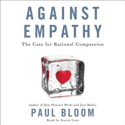 Against Empathy Lib/E: The Case for Rational Compassion Cover Image