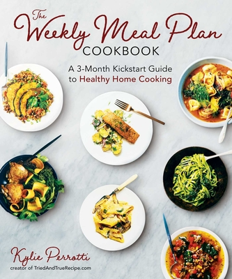 The Weekly Meal Plan Cookbook: A 3-Month Kickstart Guide to Healthy Home Cooking Cover Image