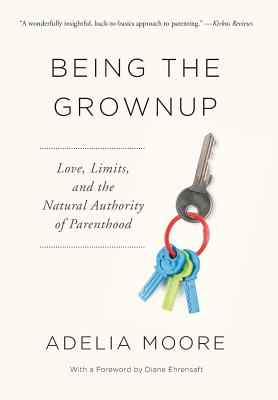 Being the Grownup: Love, Limits, and the Natural Authority of Parenthood Cover Image
