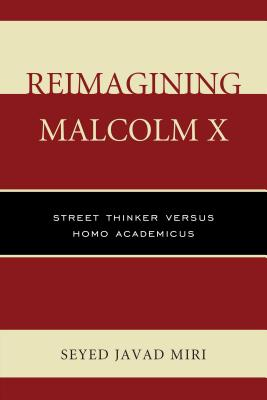 Reimagining Malcolm X: Street Thinker Versus Homo Academicus Cover Image