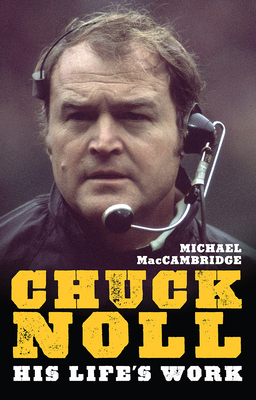 Chuck Noll: His Life's Work (The Library of Pittsburgh Sports History) Cover Image