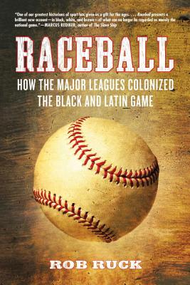 Raceball: How the Major Leagues Colonized the Black and Latin Game Cover Image