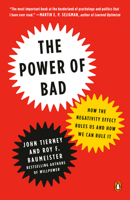 The Power of Bad: How the Negativity Effect Rules Us and How We Can Rule It Cover Image