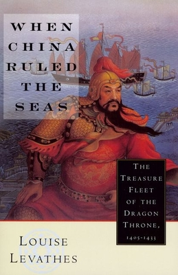 When China Ruled the Seas: The Treasure Fleet of the Dragon Throne, 1405-1433 (Revised) Cover Image