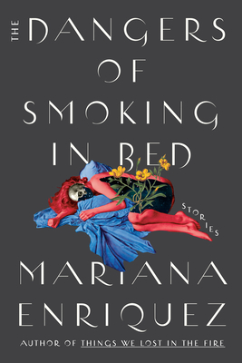 Book cover: The Dangers of Smoking in Bed by Mariana Enriquez.