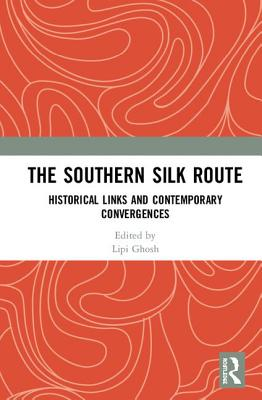The Southern Silk Route: Historical Links and Contemporary Convergences Cover Image