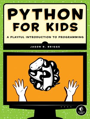 Python for Kids: A Playful Introduction To Programming Cover Image