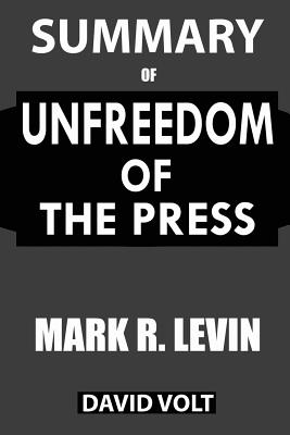 Summary Of Unfreedom of the Press: A Comprehensive Summary to the Book of Mark R. Levin Cover Image
