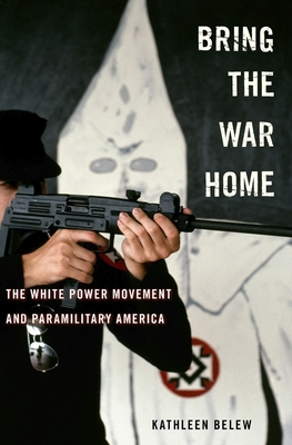 Bring the War Home: The White Power Movement and Paramilitary America Cover Image