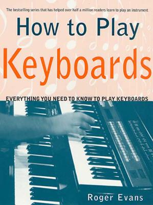 How to Play Keyboards: Everything You Need to Know to Play Keyboards Cover Image