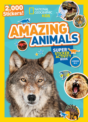 National Geographic Kids Amazing Animals Super Sticker Activity Book: 2,000 Stickers! (NG Sticker Activity Books) Cover Image