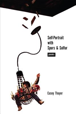 Self-Portrait with Spurs & Sulfur: Poems Cover Image