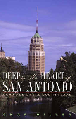 Deep in the Heart of San Antonio: Land and Life in South Texas Cover Image
