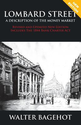 LOMBARD STREET - Revised and Updated New Edition, Includes The 1844 Bank Charter Act Cover Image