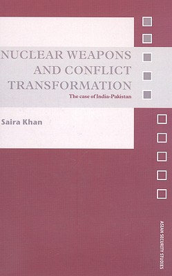 Nuclear Weapons and Conflict Transformation: The Case of India-Pakistan (Asian Security Studies) Cover Image