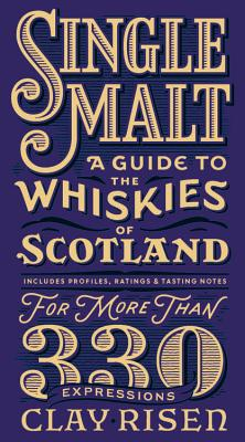 Single Malt: A Guide to the Whiskies of Scotland: Includes Profiles, Ratings, and Tasting Notes for More Than 330 Expressions Cover Image