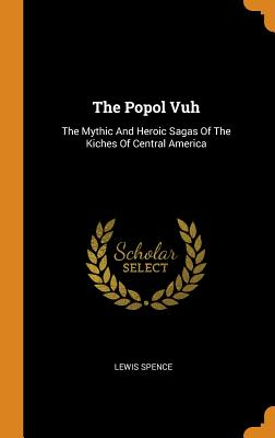 The Popol Vuh: The Mythic and Heroic Sagas of the Kiches of Central America Cover Image