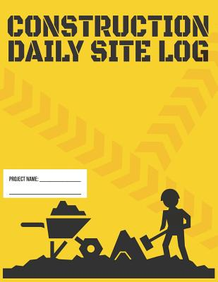 Construction Daily Site Log Book Record Subcontractors, Equipment, Safety Issues & More: To Resolve and Keep Track of Work, Conditions, Costs, Safety Cover Image
