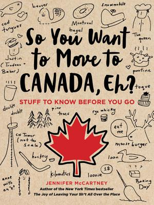 So You Want to Move to Canada, Eh?: Stuff to Know Before You Go Cover Image