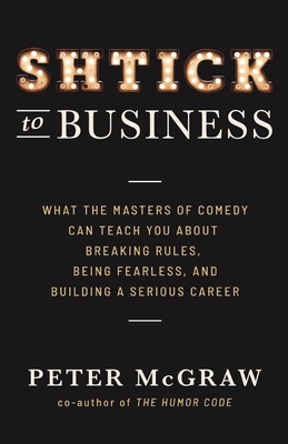 Shtick to Business: What the Masters of Comedy Can Teach You about Breaking Rules, Being Fearless, and Building a Serious Career Cover Image