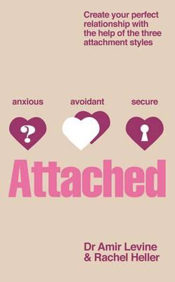 Attached: Create Your Perfect Relationship with the Help of the Three Attachment Styles. by Amir Levine, Rachel Heller Cover Image
