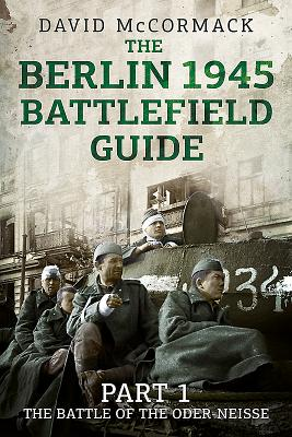 The Berlin 1945 Battlefield Guide: Part 1 the Battle of the Oder-Neisse Cover Image