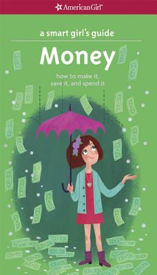 A Smart Girl's Guide: Money: How to Make It, Save It, and Spend It (Smart Girl's Guide To...) Cover Image