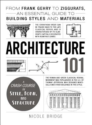 Architecture 101: From Frank Gehry to Ziggurats, an Essential Guide to Building Styles and Materials (Adams 101) Cover Image