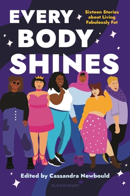 Every Body Shines: Sixteen Stories About Living Fabulously Fat Cover Image