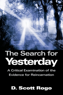 The Search for Yesterday: A Critical Examination of the Evidence for Reincarnation Cover Image