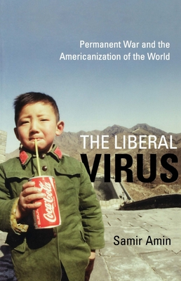The Liberal Virus: Permanent War and the Americanization of the World Cover Image