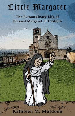 Little Margaret: The Extraordinary Life of Blessed Margaret of Castello Cover Image