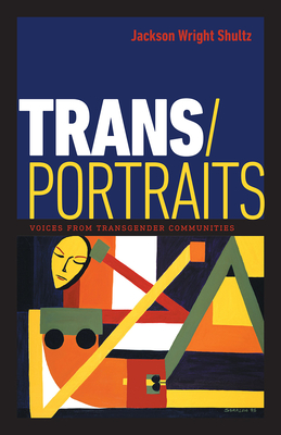 Trans/Portraits: Voices from Transgender Communities Cover Image