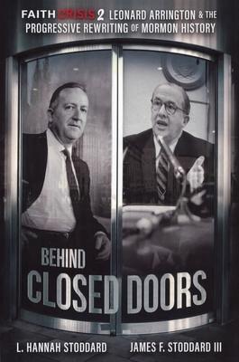 Faith Crisis Vol. 2 - Behind Closed Doors: Leonard Arrington & the Progressive Rewriting of Mormon History Cover Image