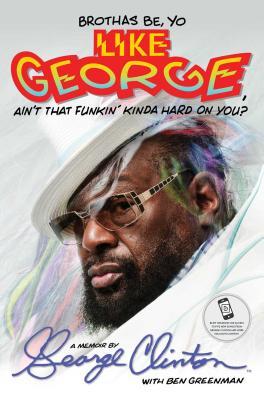 Brothas Be, Yo Like George, Ain't That Funkin' Kinda Hard On You?: A Memoir Cover Image