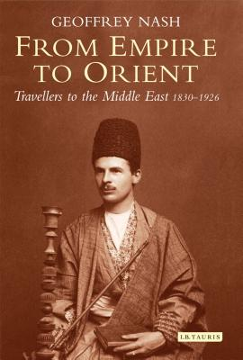 From Empire to Orient: Travellers to the Middle East 1830-1926 Cover Image