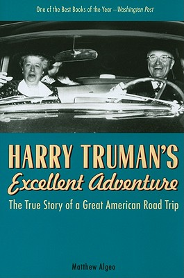 Harry Truman's Excellent Adventure: The True Story of a Great American Road Trip Cover Image