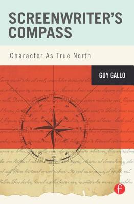 Screenwriter's Compass: Character as True North Cover Image