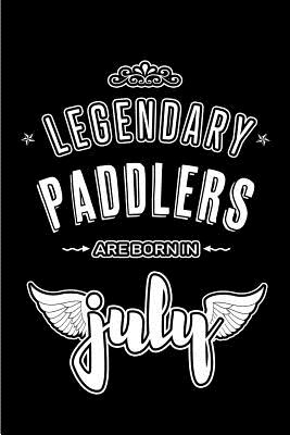 Legendary Paddlers are born in July: Blank Lined Paddler Journal Notebooks Diary as Appreciation, Birthday, Welcome, Farewell, Thank You, Christmas, G Cover Image