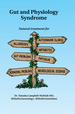 Gut and Physiology Syndrome: Natural Treatment for Allergies, Autoimmune Illness, Arthritis, Gut Problems, Fatigue, Hormonal Problems, Neurological Cover Image