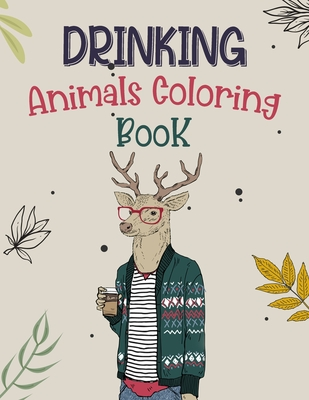 Drinking Animals Coloring Book: Easy Fun Coloring Book for Adults Relaxation with Stress Relieving Drinking Animal Designs Cover Image