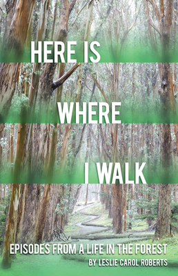 Here is Where I Walk: Episodes From a Life in the Forest Cover Image