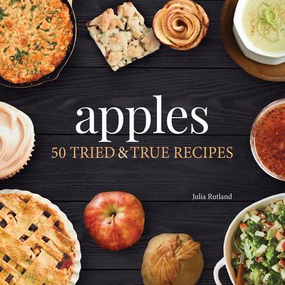 Apples: 50 Tried & True Recipes Cover Image