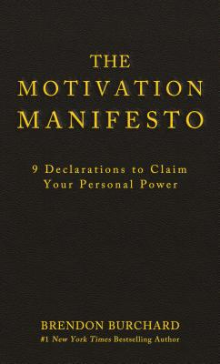 The Motivation Manifesto: 9 Declarations to Claim Your Personal Power Cover Image