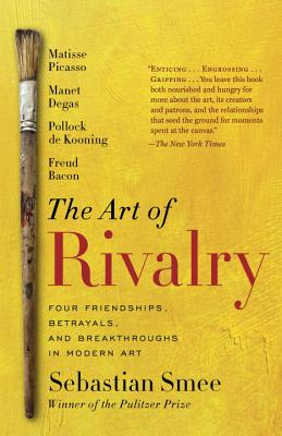 The Art of Rivalry: Four Friendships, Betrayals, and Breakthroughs in Modern Art Cover Image