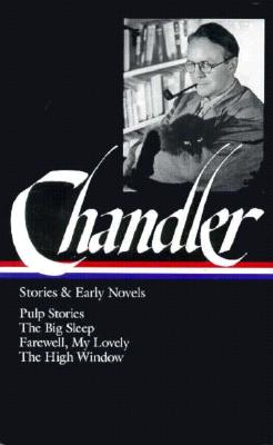 Raymond Chandler: Stories & Early Novels (LOA #79): Pulp stories / The Big Sleep / Farewell, My Lovely / The High Window (Library of America Raymond Chandler Edition #1) Cover Image