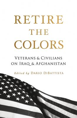 Retire the Colors: Veterans & Civilians on Iraq & Afghanistan Cover Image