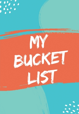 My Bucket List: Guided Prompt Journal for Keeping Track of Your Adventures and Ideas - 100 Entries - Bucket List Journal Cover Image