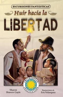 Huir Hacia La Libertad (Excursiones Fantsticas / Fantasy Field Trips) Cover Image