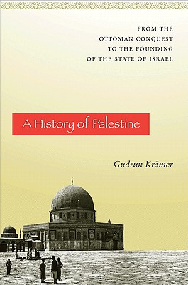 A History of Palestine: From the Ottoman Conquest to the Founding of the State of Israel Cover Image
